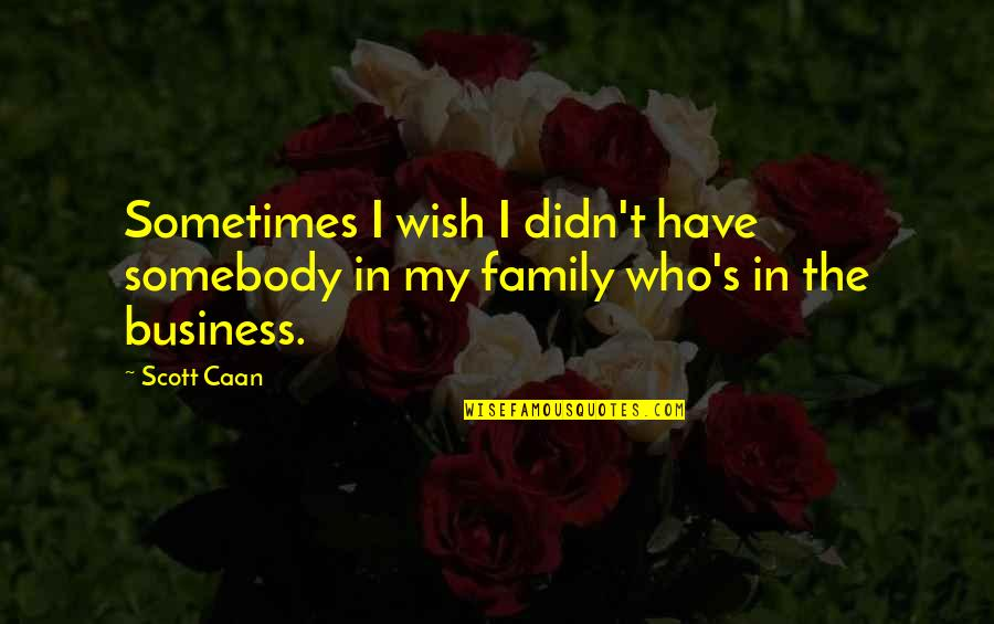 Caan Quotes By Scott Caan: Sometimes I wish I didn't have somebody in