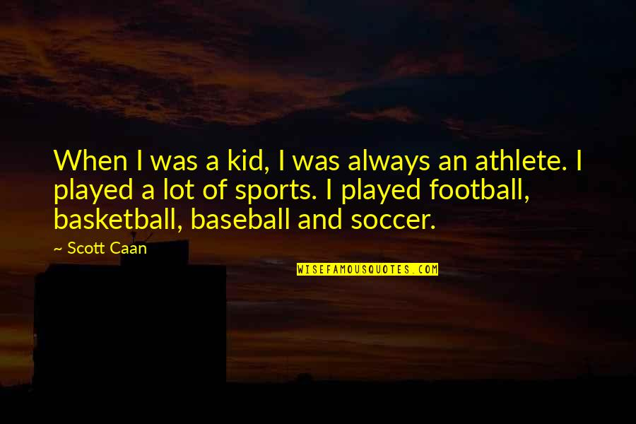 Caan Quotes By Scott Caan: When I was a kid, I was always