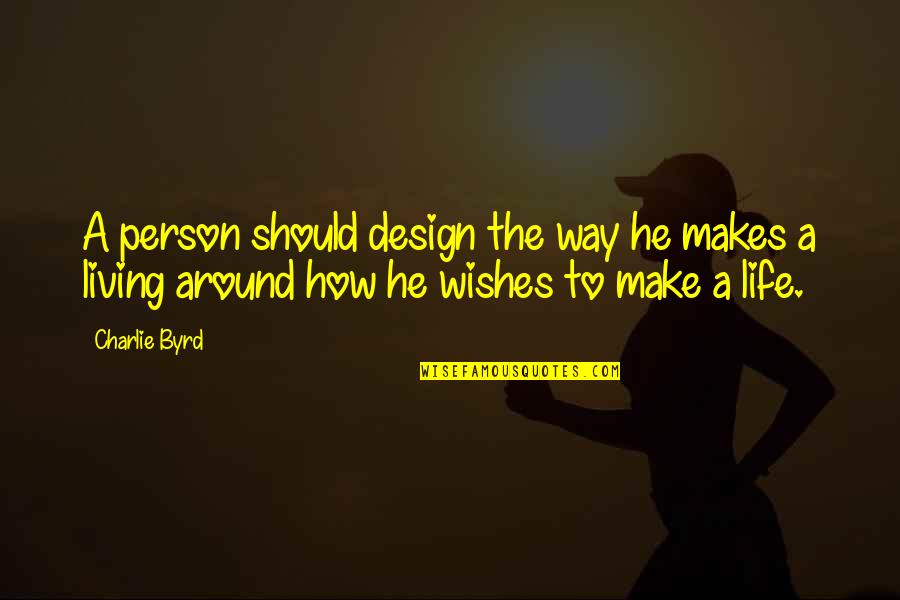 Cabel Quotes By Charlie Byrd: A person should design the way he makes