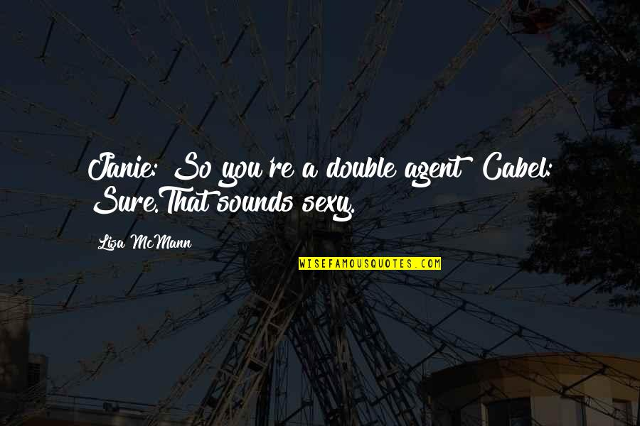 Cabel Quotes By Lisa McMann: Janie: So you're a double agent? Cabel: Sure.That