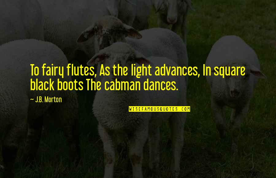 Cabman Quotes By J.B. Morton: To fairy flutes, As the light advances, In