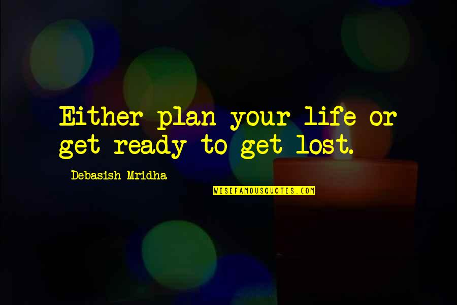 Cabra Quotes By Debasish Mridha: Either plan your life or get ready to