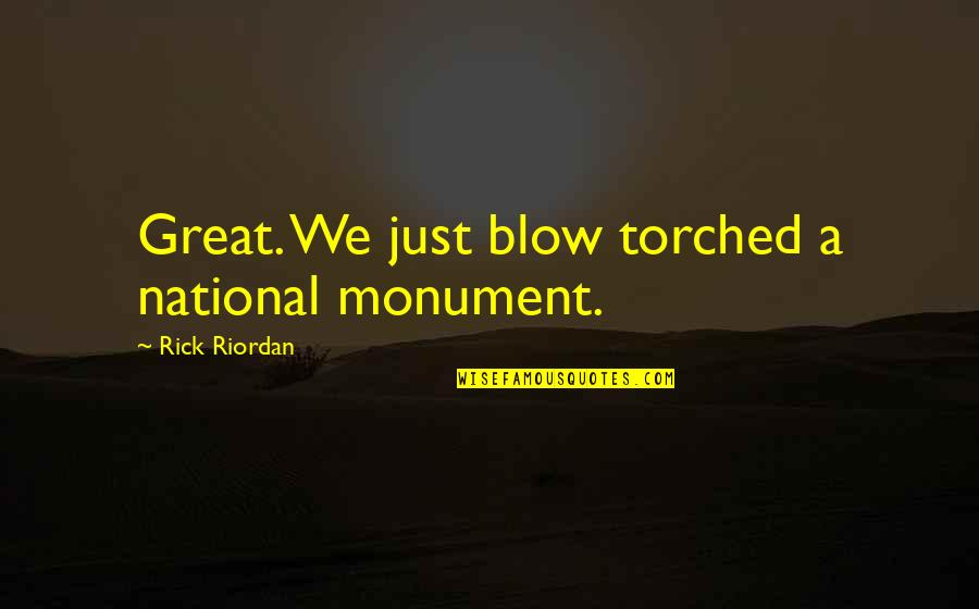 Cabra Quotes By Rick Riordan: Great. We just blow torched a national monument.