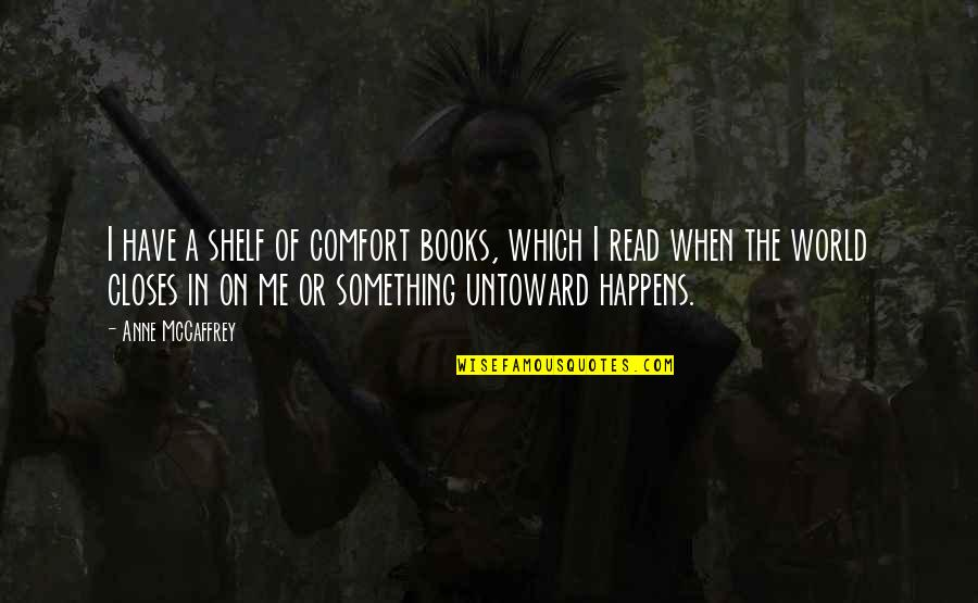 Cacography Quotes By Anne McCaffrey: I have a shelf of comfort books, which