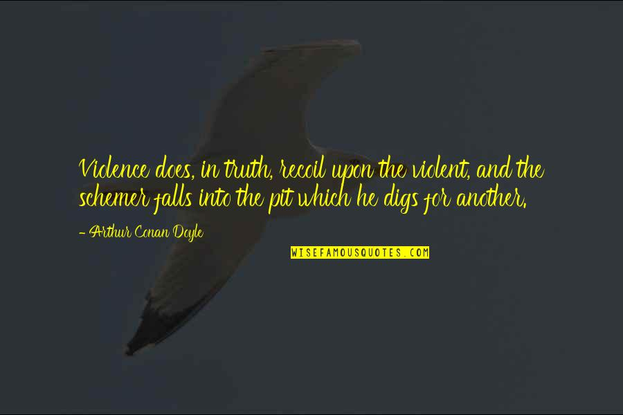 Cacography Quotes By Arthur Conan Doyle: Violence does, in truth, recoil upon the violent,