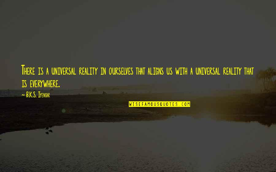 Cacography Quotes By B.K.S. Iyengar: There is a universal reality in ourselves that