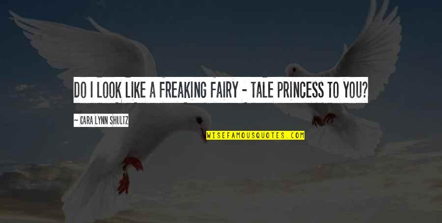 Cacography Quotes By Cara Lynn Shultz: Do I look like a freaking fairy -