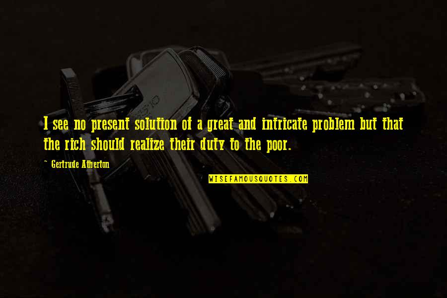 Cacography Quotes By Gertrude Atherton: I see no present solution of a great