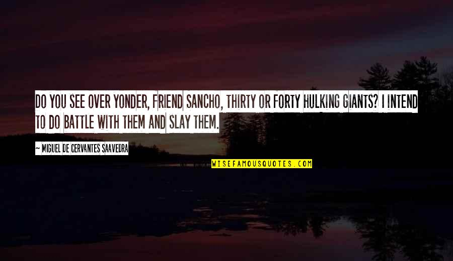 Cacography Quotes By Miguel De Cervantes Saavedra: Do you see over yonder, friend Sancho, thirty