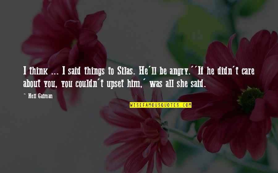 Cacography Quotes By Neil Gaiman: I think ... I said things to Silas.