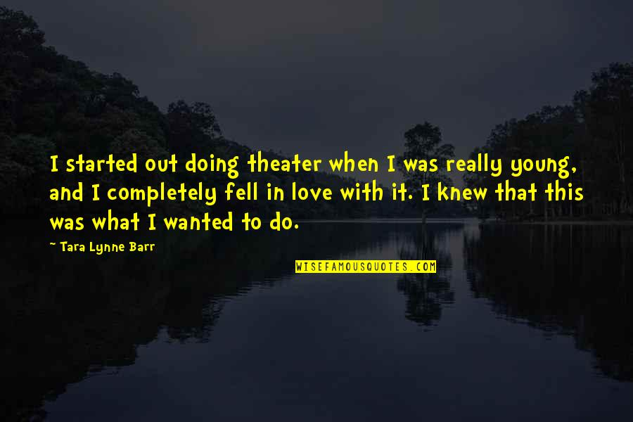 Cacography Quotes By Tara Lynne Barr: I started out doing theater when I was