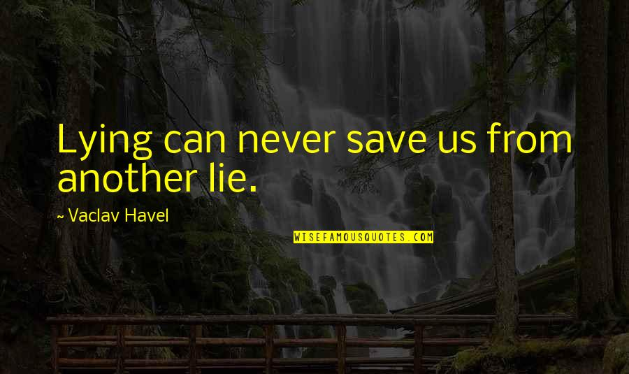 Cacography Quotes By Vaclav Havel: Lying can never save us from another lie.