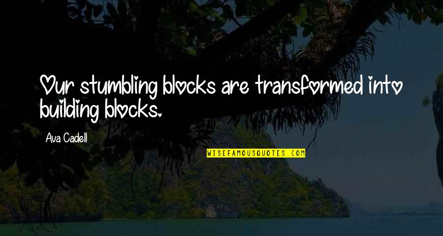 Cadell Quotes By Ava Cadell: Our stumbling blocks are transformed into building blocks.