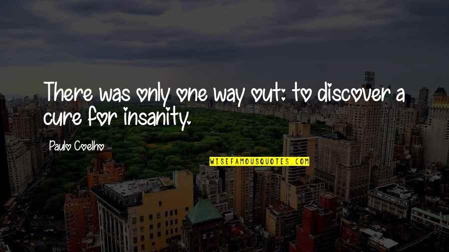 Cadell Quotes By Paulo Coelho: There was only one way out: to discover
