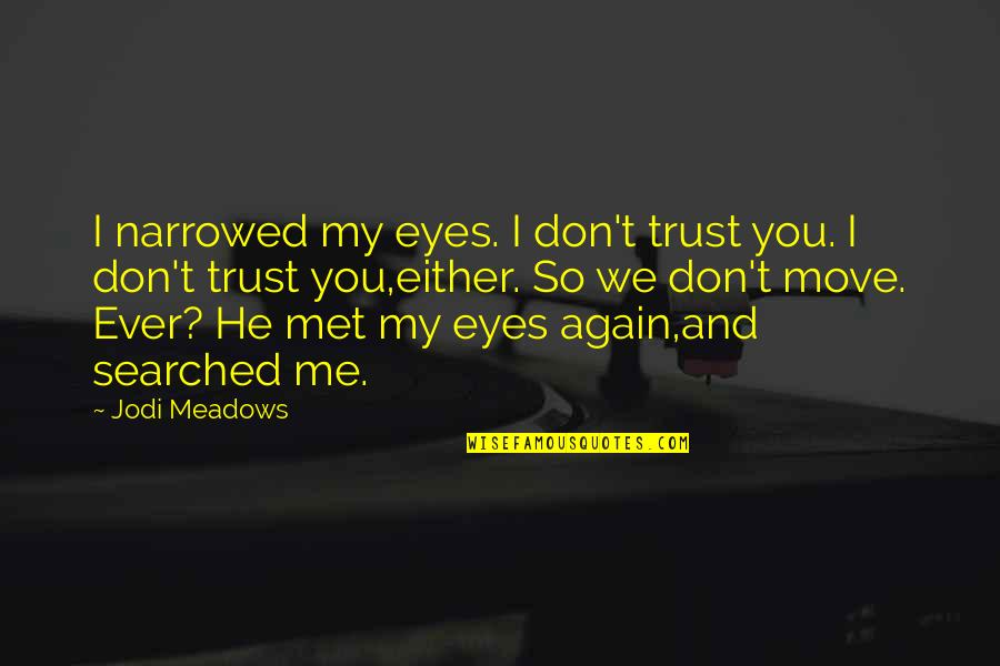 Cadenza Quotes By Jodi Meadows: I narrowed my eyes. I don't trust you.