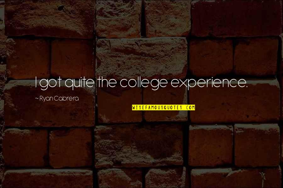 Cadenza Quotes By Ryan Cabrera: I got quite the college experience.
