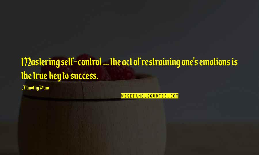Cadenza Quotes By Timothy Pina: Mastering self-control ... the act of restraining one's