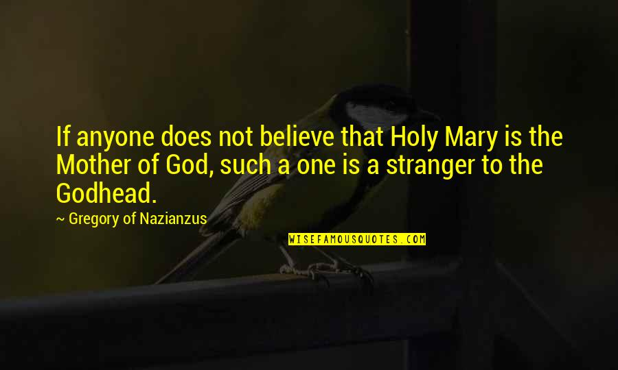 Cadwallader's Quotes By Gregory Of Nazianzus: If anyone does not believe that Holy Mary