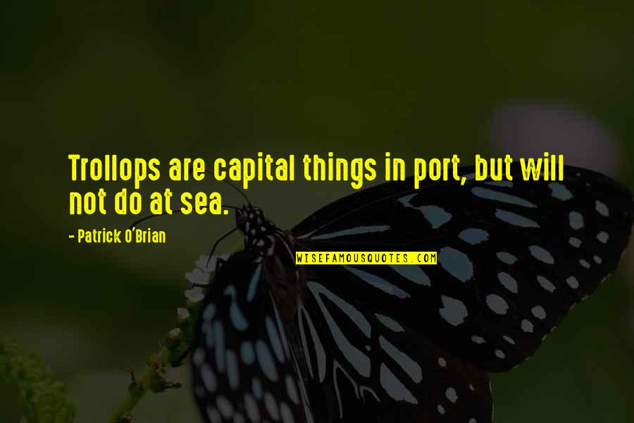 Cadwallader's Quotes By Patrick O'Brian: Trollops are capital things in port, but will