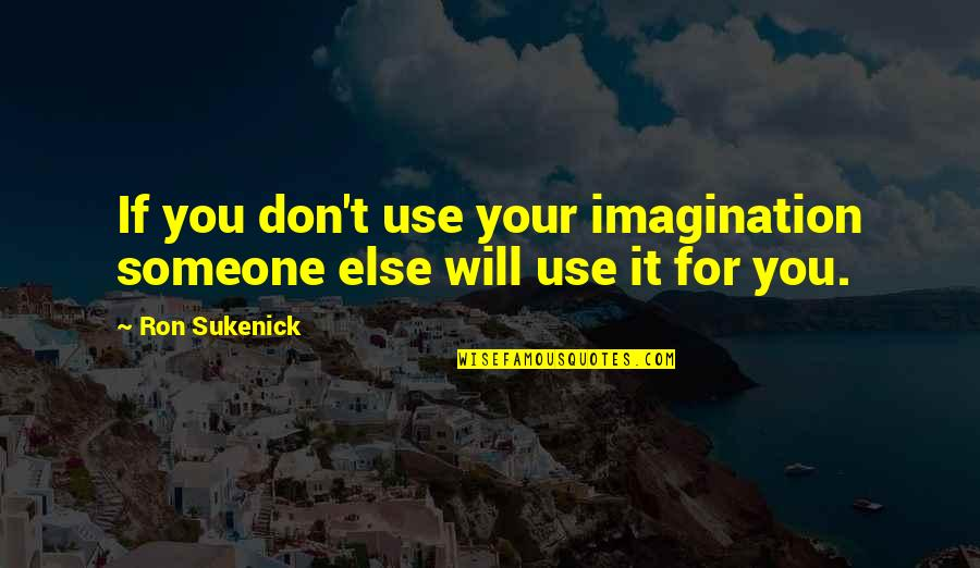 Cadwallader's Quotes By Ron Sukenick: If you don't use your imagination someone else