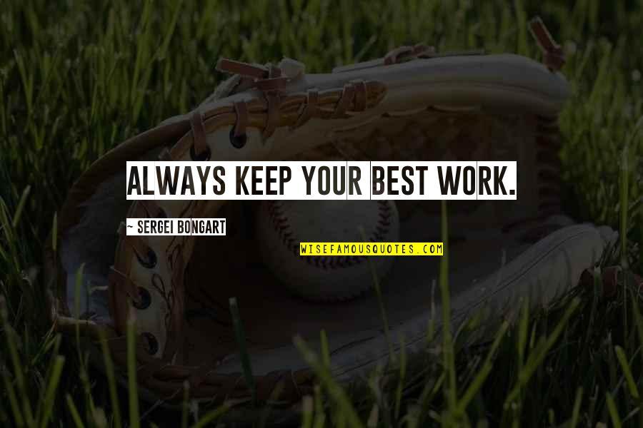 Cadwallader's Quotes By Sergei Bongart: Always keep your best work.