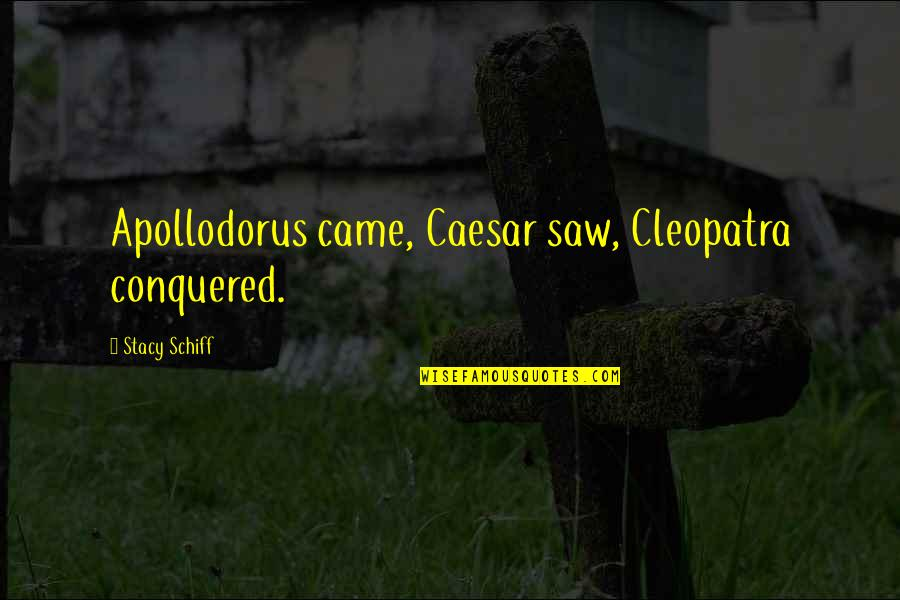 Caesar And Cleopatra Quotes By Stacy Schiff: Apollodorus came, Caesar saw, Cleopatra conquered.