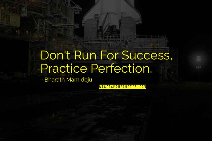 Caesar Apes Quotes By Bharath Mamidoju: Don't Run For Success, Practice Perfection.