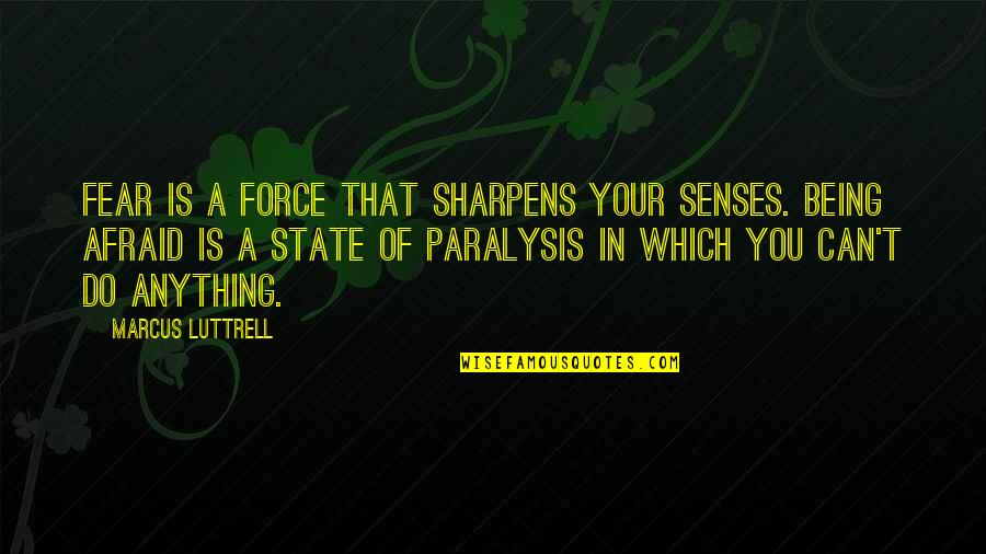 Caesar Apes Quotes By Marcus Luttrell: Fear is a force that sharpens your senses.