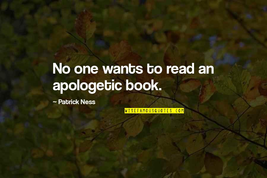 Caesar Apes Quotes By Patrick Ness: No one wants to read an apologetic book.