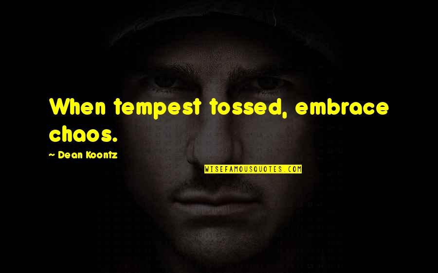Caesar From Brutus In Julius Caesar Quotes By Dean Koontz: When tempest tossed, embrace chaos.