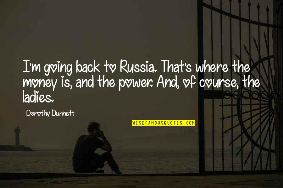 Caesar From Brutus In Julius Caesar Quotes By Dorothy Dunnett: I'm going back to Russia. That's where the