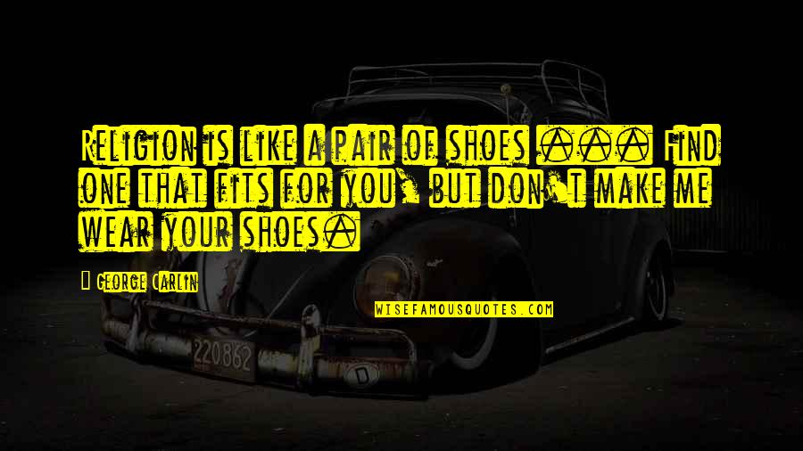 Caesar From Brutus In Julius Caesar Quotes By George Carlin: Religion is like a pair of shoes ...