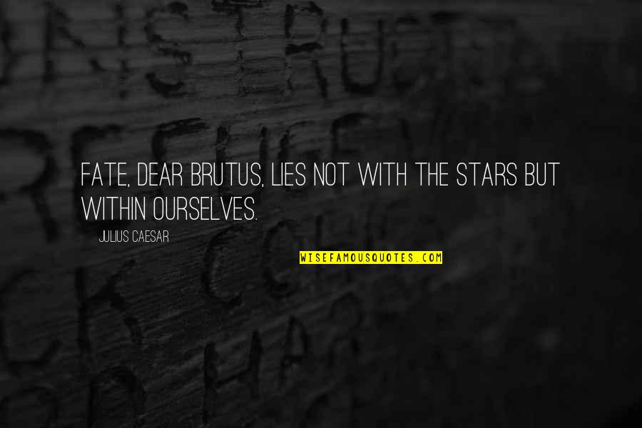Caesar From Brutus In Julius Caesar Quotes By Julius Caesar: Fate, dear Brutus, lies not with the stars