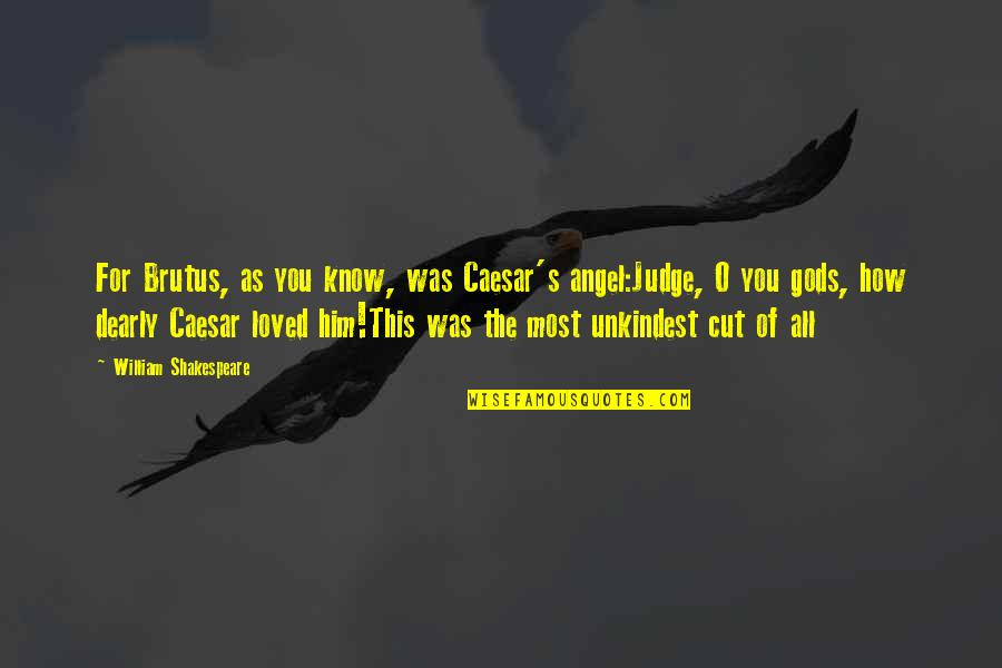 Caesar From Brutus In Julius Caesar Quotes By William Shakespeare: For Brutus, as you know, was Caesar's angel:Judge,
