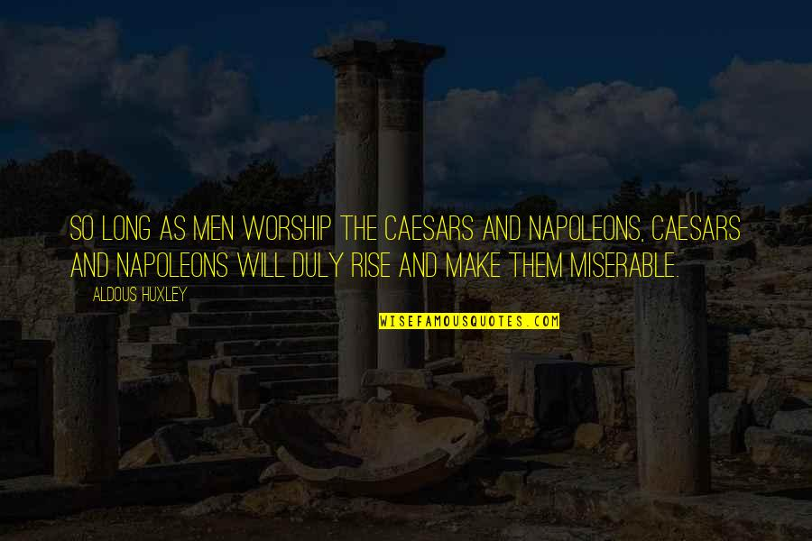 Caesars Quotes By Aldous Huxley: So long as men worship the Caesars and