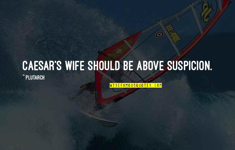 Caesars Quotes By Plutarch: Caesar's wife should be above suspicion.