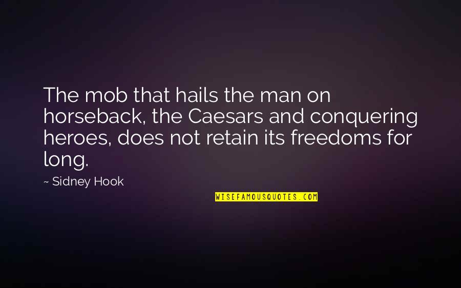 Caesars Quotes By Sidney Hook: The mob that hails the man on horseback,