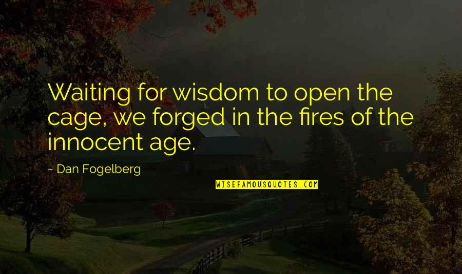 Cage Quotes By Dan Fogelberg: Waiting for wisdom to open the cage, we
