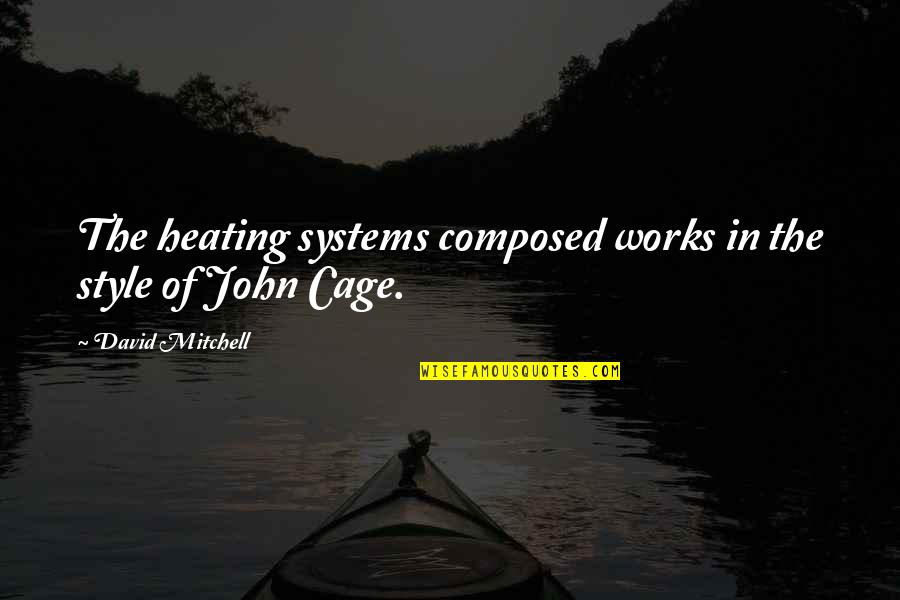 Cage Quotes By David Mitchell: The heating systems composed works in the style