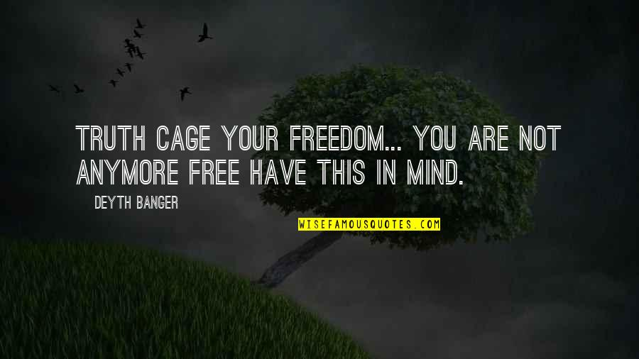 Cage Quotes By Deyth Banger: Truth cage your freedom... you are not anymore