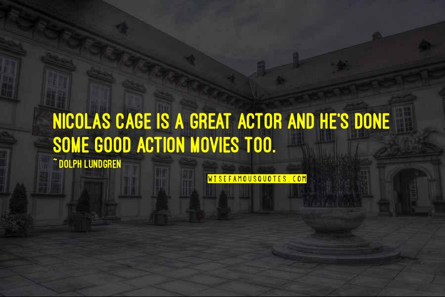 Cage Quotes By Dolph Lundgren: Nicolas Cage is a great actor and he's
