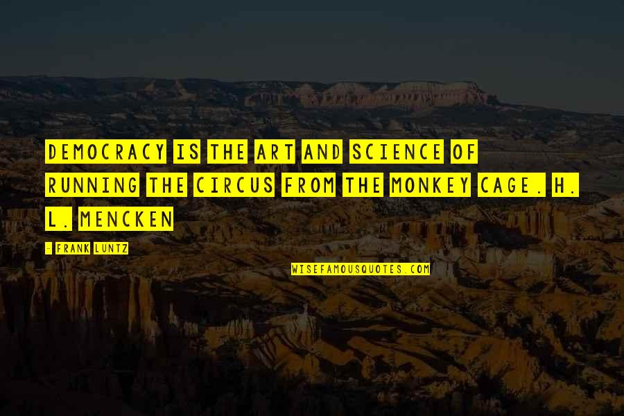 Cage Quotes By Frank Luntz: Democracy is the art and science of running