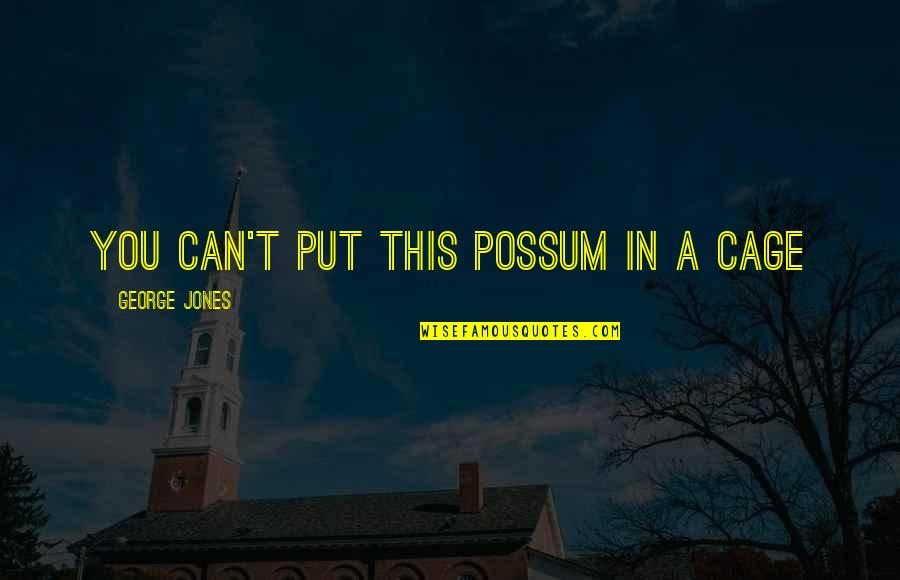 Cage Quotes By George Jones: You can't put this possum in a cage