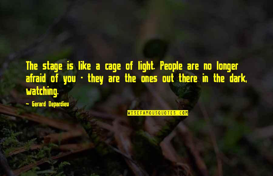 Cage Quotes By Gerard Depardieu: The stage is like a cage of light.