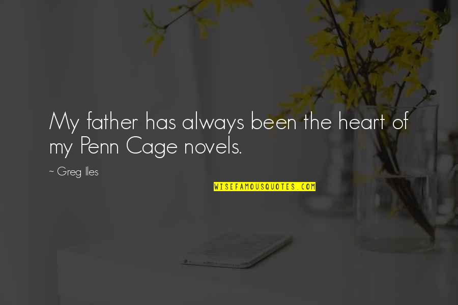 Cage Quotes By Greg Iles: My father has always been the heart of