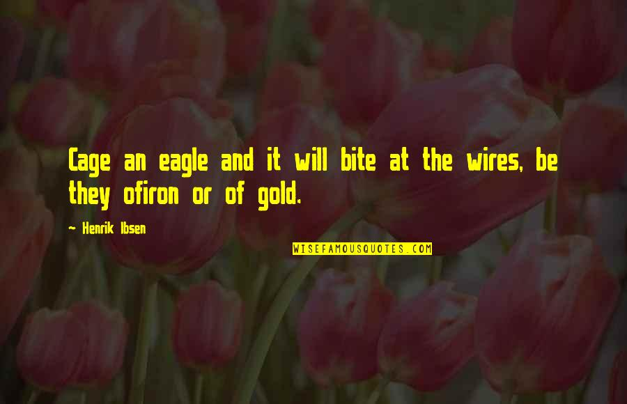 Cage Quotes By Henrik Ibsen: Cage an eagle and it will bite at