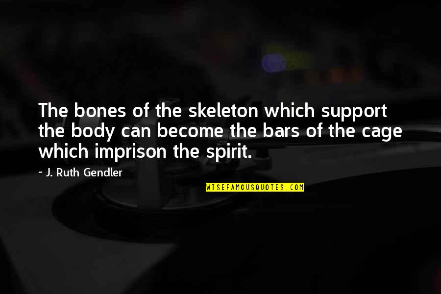 Cage Quotes By J. Ruth Gendler: The bones of the skeleton which support the