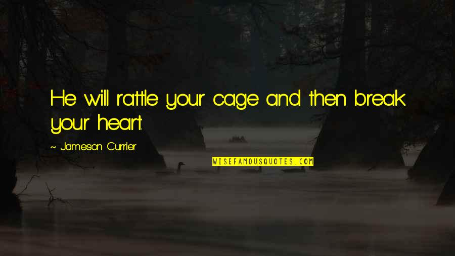 Cage Quotes By Jameson Currier: He will rattle your cage and then break
