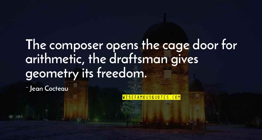 Cage Quotes By Jean Cocteau: The composer opens the cage door for arithmetic,