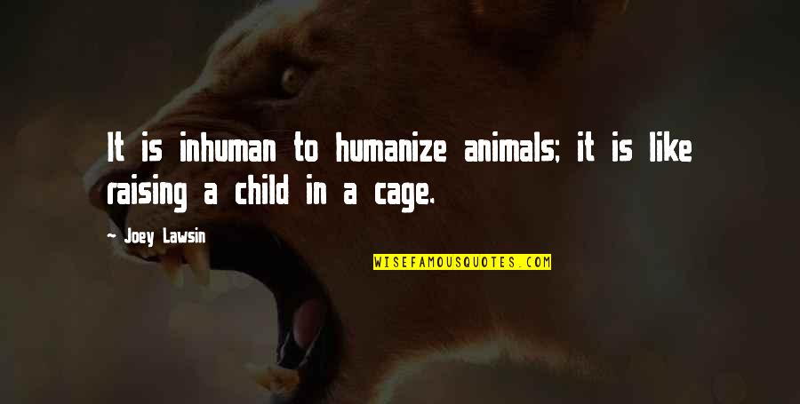 Cage Quotes By Joey Lawsin: It is inhuman to humanize animals; it is